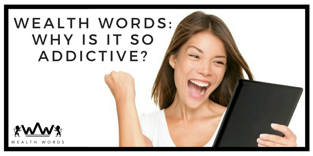 Wealth Words: Why is it so addictive?
