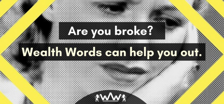 Are You Broke? Wealth Words Can Help You Out!