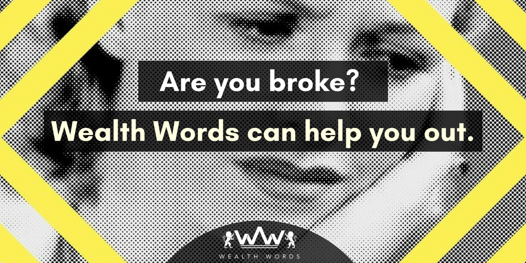 Are you broke Wealth Words can help you out.