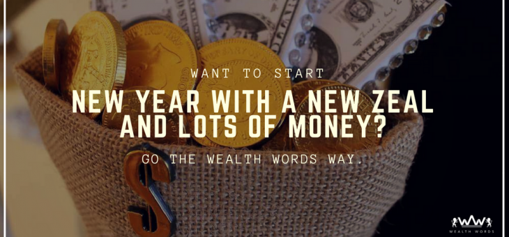 Want to Start New Year with a New Zeal and Lots of Money? Go the Wealth Words Way!