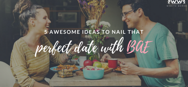 5 Awesome Ideas to Nail that Perfect Date with BAE.