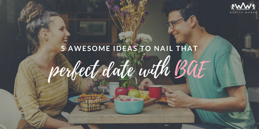 5 awesome ideas to nail that perfect date with BAE
