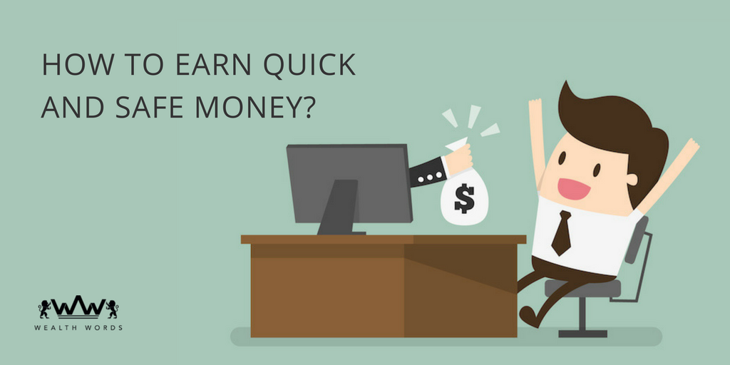 HOW TO EARN QUICK AND SAFE MONEY_WealthWords