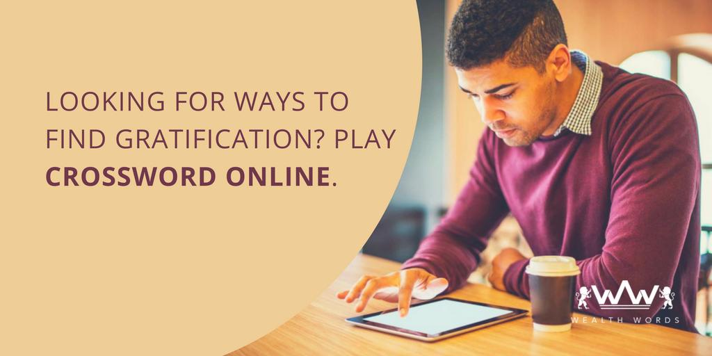 LOOKING FOR WAYS TO FIND GRATIFICATION PLAY CROSSWORD PUZZLE GAMES ONLINE_WealthWords