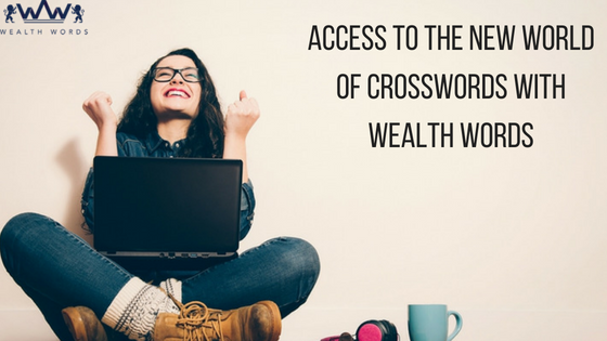 ACCESS TO THE NEW WORLD OF CROSSWORDS WITH WEALTH WORDS