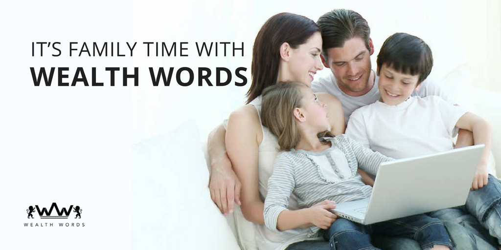 Its family time with Wealth Words