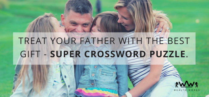 Treat Your Father with the Best Gift – Super Crossword Puzzle