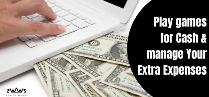 Play Games for Cash & Manage Your Extra Expenses