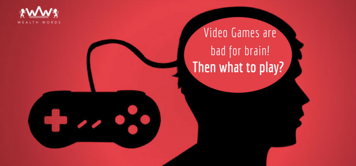 Video Games are bad for brain! Then what to play?