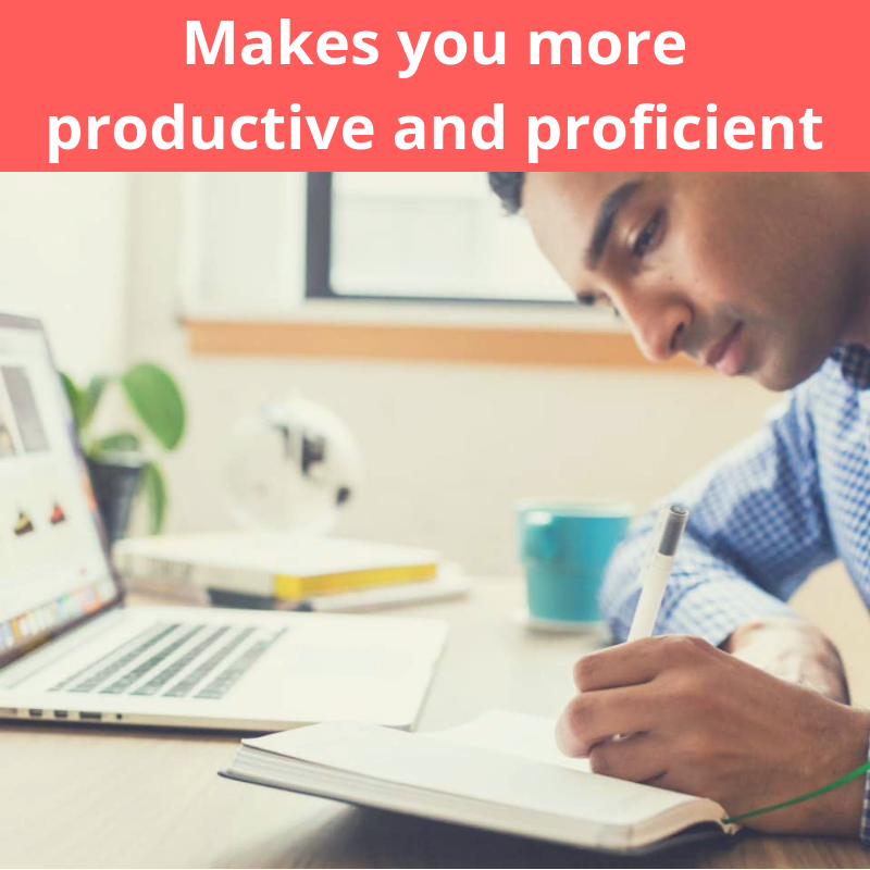 Makes you more productive and proficient