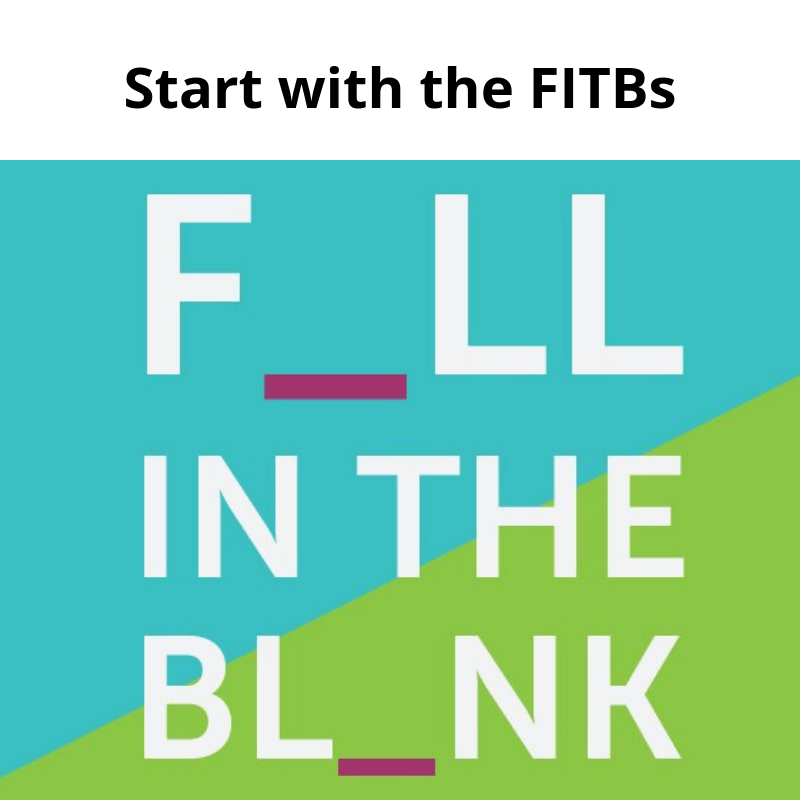 Start with the FITBs