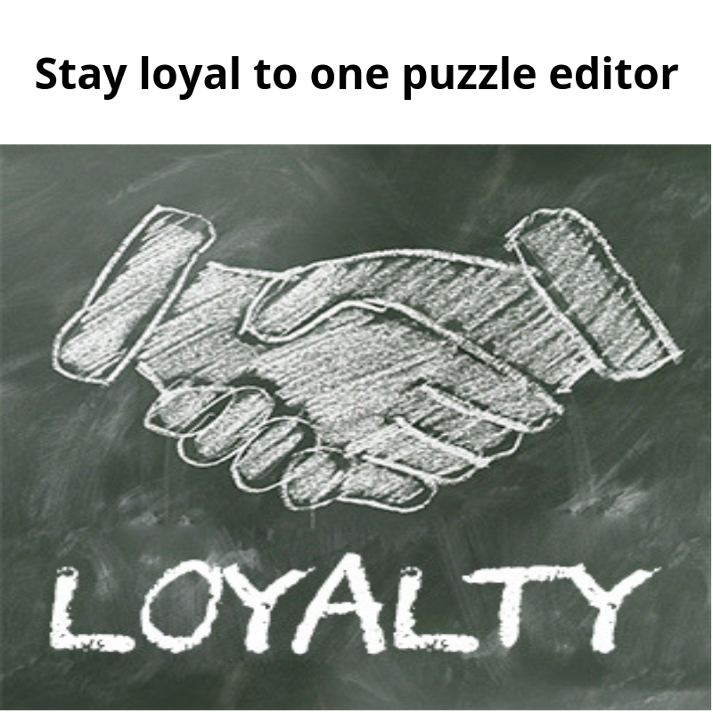 Stay loyal to one puzzle editor