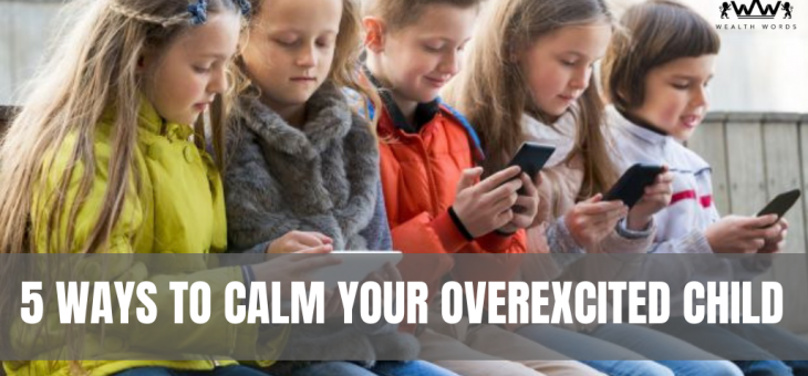 5 Ways to Calm Your Overexcited Child
