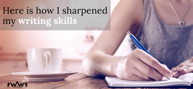 Here Is How I Sharpened My Writing Skills
