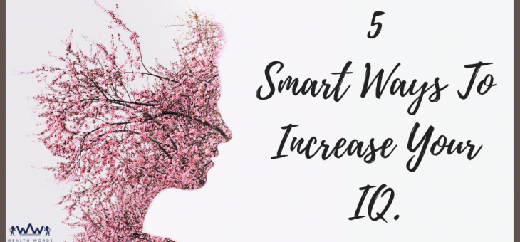 5 Smarts Ways To Increase Your Kids IQ