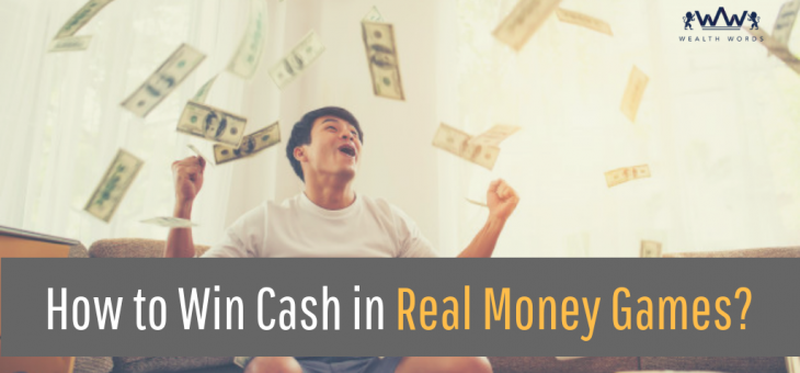 How to Win Cash in Real Money Games?