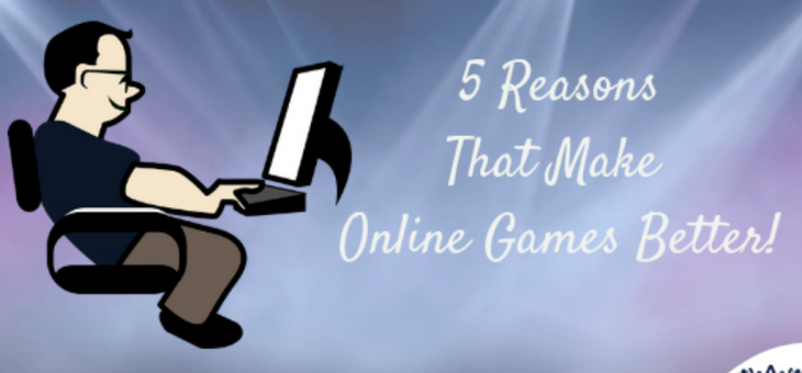 5 Major Reasons That Make Online Games Better