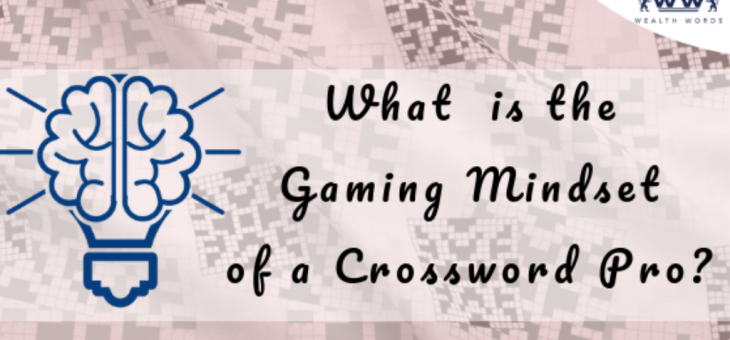 What is the Gaming Mindset of a Crossword Pro?