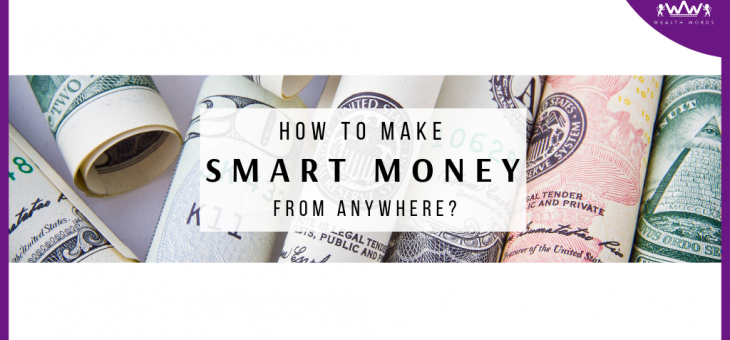 How to make smart money from anywhere?