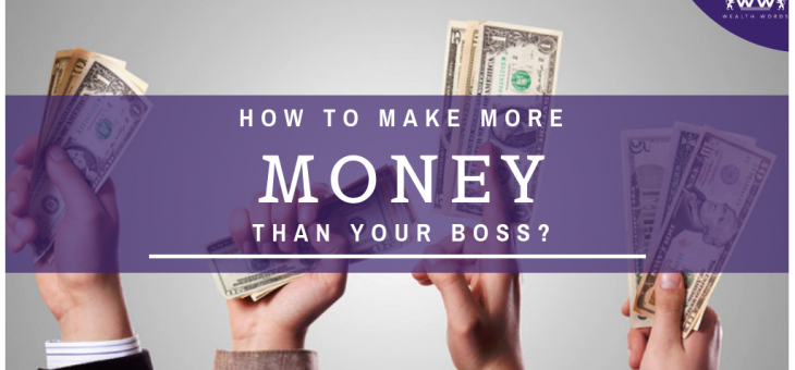 How to make more money than your boss?