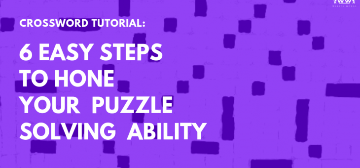Crossword Tutorial: 6 Easy Steps to Hone Your Puzzle Solving Ability