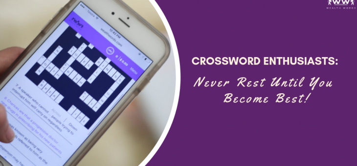 Crossword Enthusiasts: Never Rest Until You Become Best!