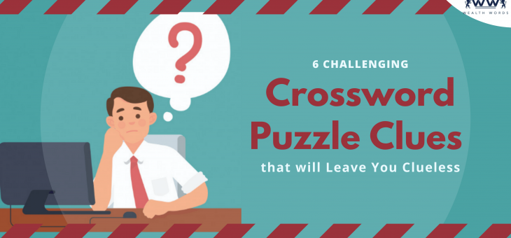 6 Challenging Crossword Puzzle Clues that will Leave You Clueless