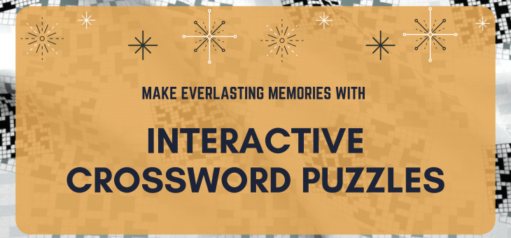 Make Everlasting Memories with Interactive Crossword Puzzles