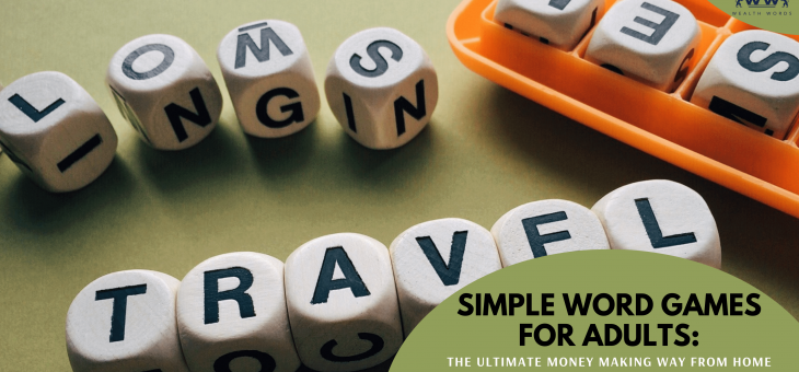 Simple Word Games for Adults: The Ultimate Money Making Way From Home