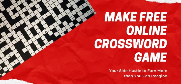 Make Free Online Crossword Game Your Side Hustle to Earn More than You Can Imagine