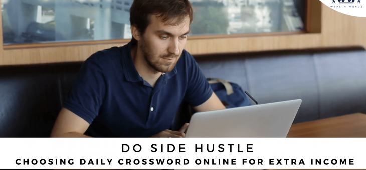 Do Side Hustle – Choosing Daily Crossword Online For Extra Income