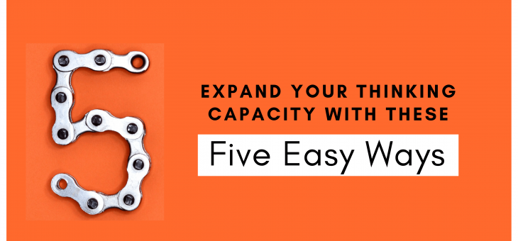 Expand Your Thinking Capacity with these Five Easy Ways