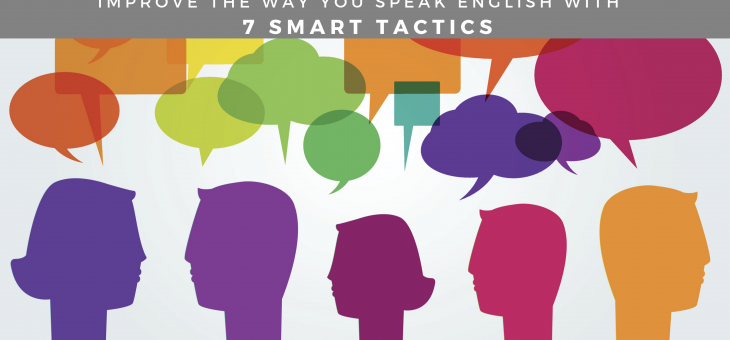 Improve the Way You Speak English with 7 Smart Tactics