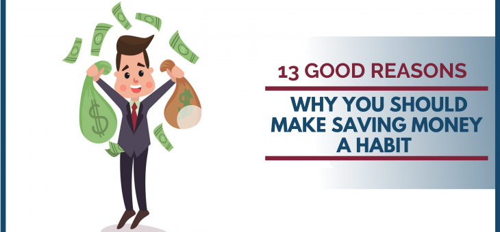 13 Good Reasons Why You Should Make Saving Money a Habit