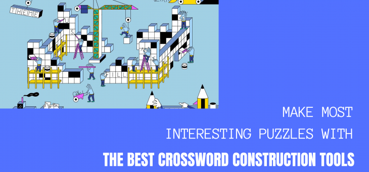 Make Most Interesting Puzzles with the Best Crossword Construction Tools