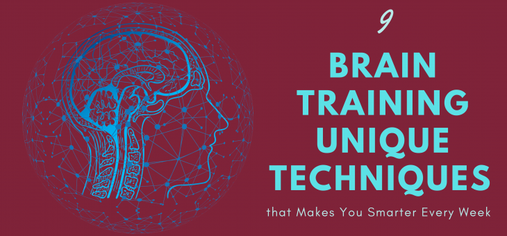 9 Brain Training Unique Techniques that Makes You Smarter Every Week