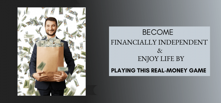 Become Financially Independent & Enjoy Life by Playing This Real-Money Game