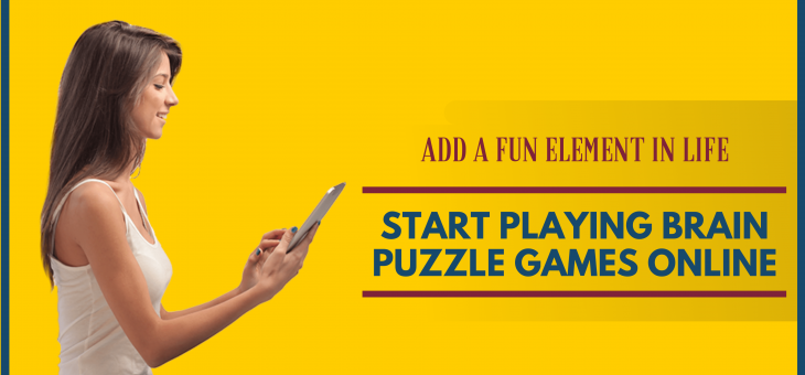 Add a Fun Element in Life, Start Playing Brain Puzzle Games Online