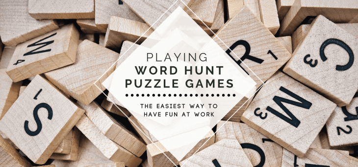 Playing Word Hunt Puzzle Games: The Easiest Way to Have Fun at Work