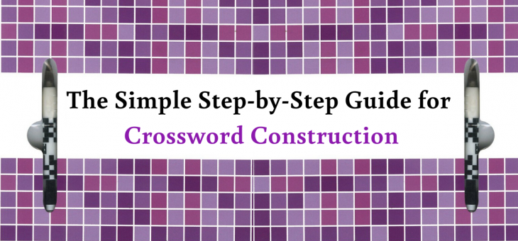The Simple Step-by-Step Guide for Crossword Construction