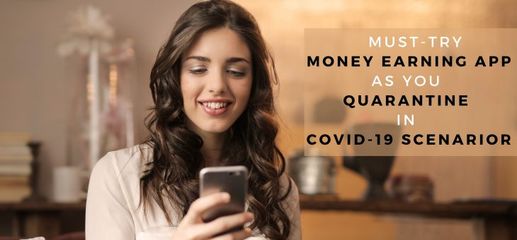 Must-Try Money Earning App as You Quarantine in COVID-19 Scenario