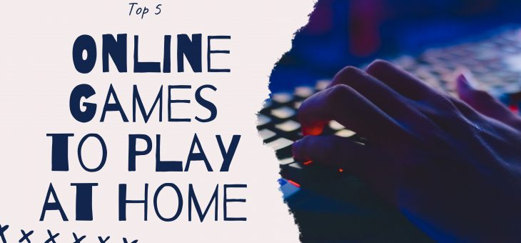 Top 5 Online Games to Play at Home