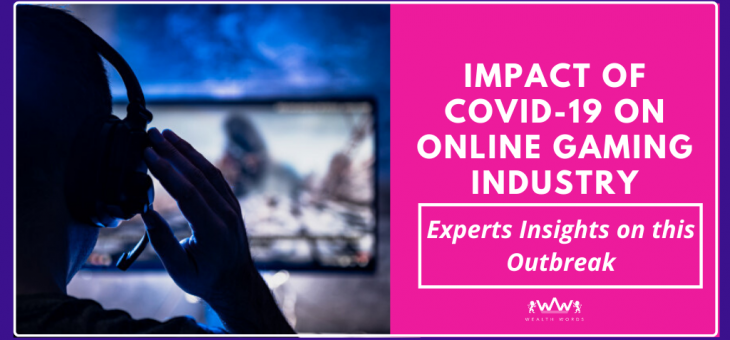 Impact of Covid-19 on the Online Gaming Industry – Experts Insights on this Outbreak