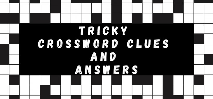 Tricky Crossword Clues and Answers Suggested by the Experts