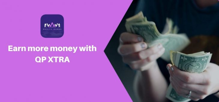 Earn more money with QP XTRA: A Complete Guide
