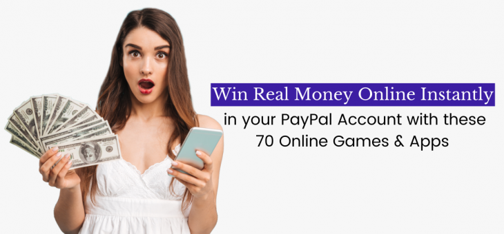 Win Real Money Online Instantly in your PayPal Account with these 70 Games & Apps