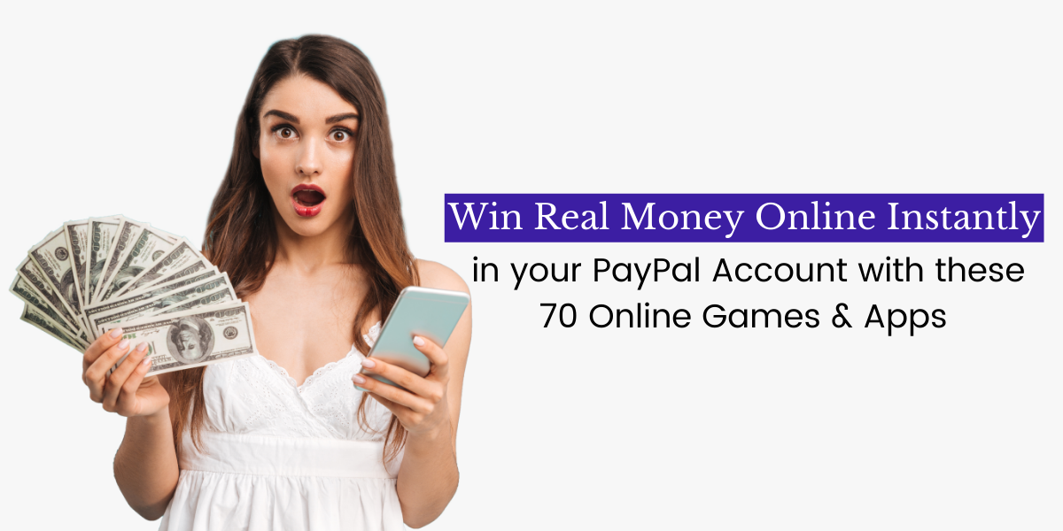 Win Real Money Online Instantly (70 Online Games and Apps that Pay Instantly to PayPal)