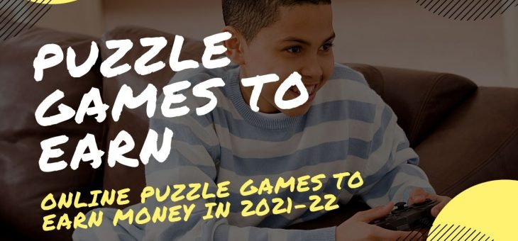 Puzzle Games to Earn in 2021-22